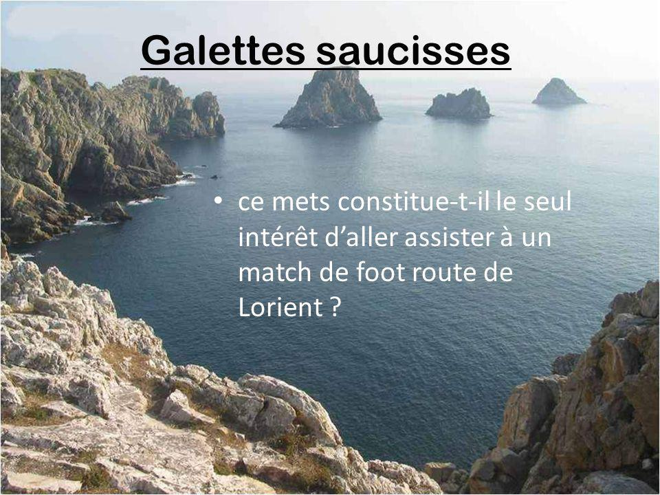 Galettes saucisses ce mets constitue-t-il le seul intérêt d'aller assister à un match de foot route de Lorient