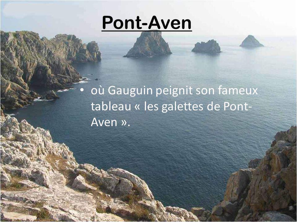 Pont-Aven où Gauguin peignit son fameux tableau « les galettes de Pont-Aven ».
