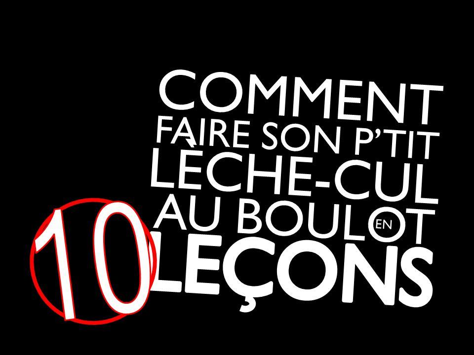 COMMENT FAIRE SON P'TIT LÈCHE-CUL AU BOULOT 10 EN LECONS