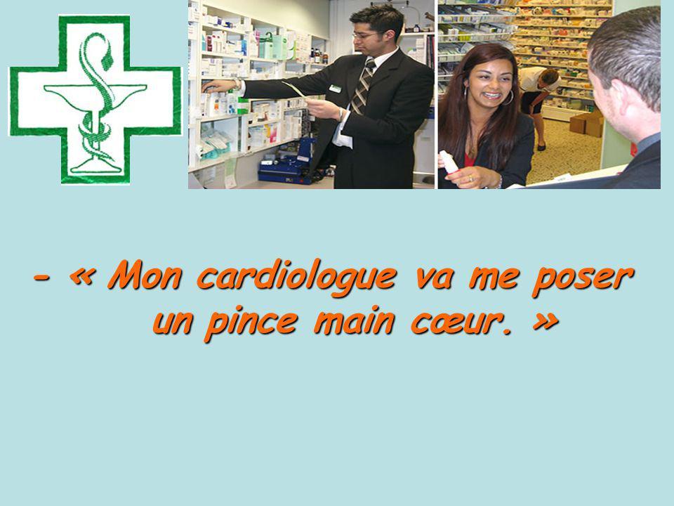 - « Mon cardiologue va me poser