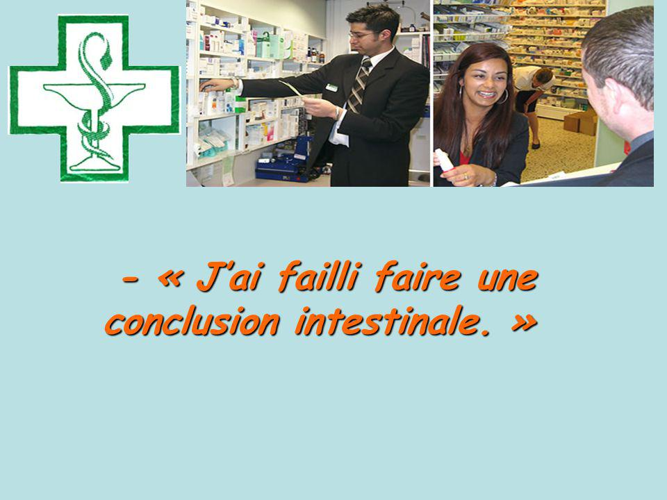 - « J'ai failli faire une conclusion intestinale. »