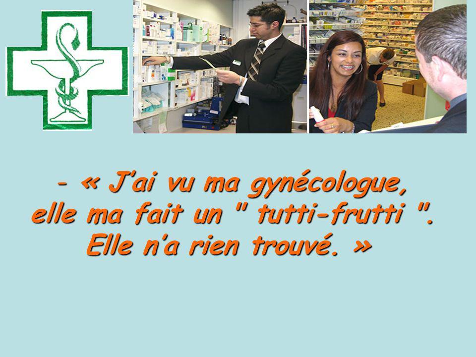 « J'ai vu ma gynécologue, elle ma fait un tutti-frutti .