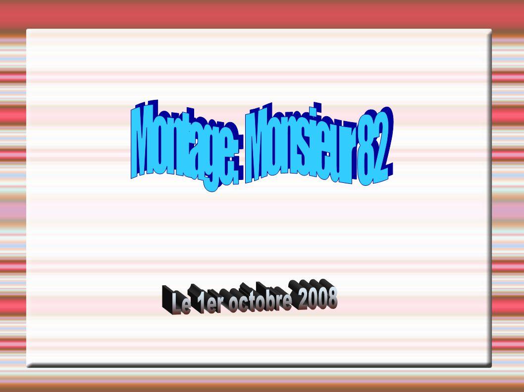 Montage: Monsieur 82 Le 1er octobre 2008