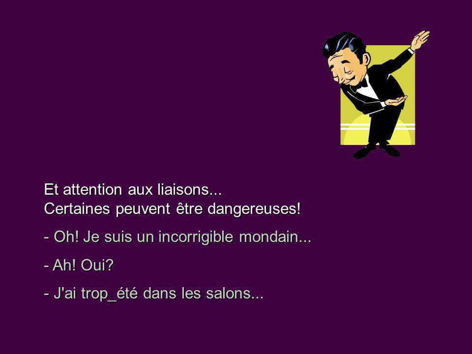 Et attention aux liaisons... Certaines peuvent être dangereuses!