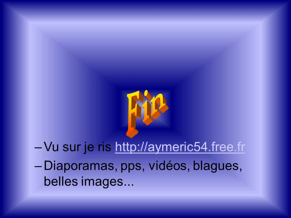 Fin Vu sur je ris http://aymeric54.free.fr