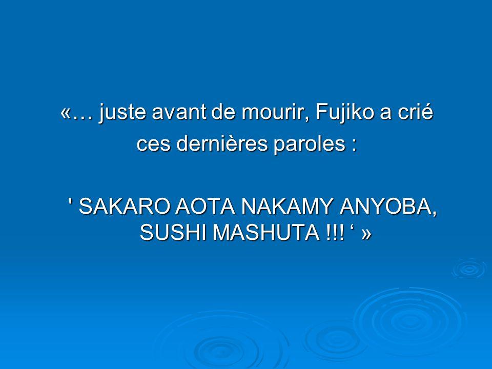 «… juste avant de mourir, Fujiko a crié ces dernières paroles :