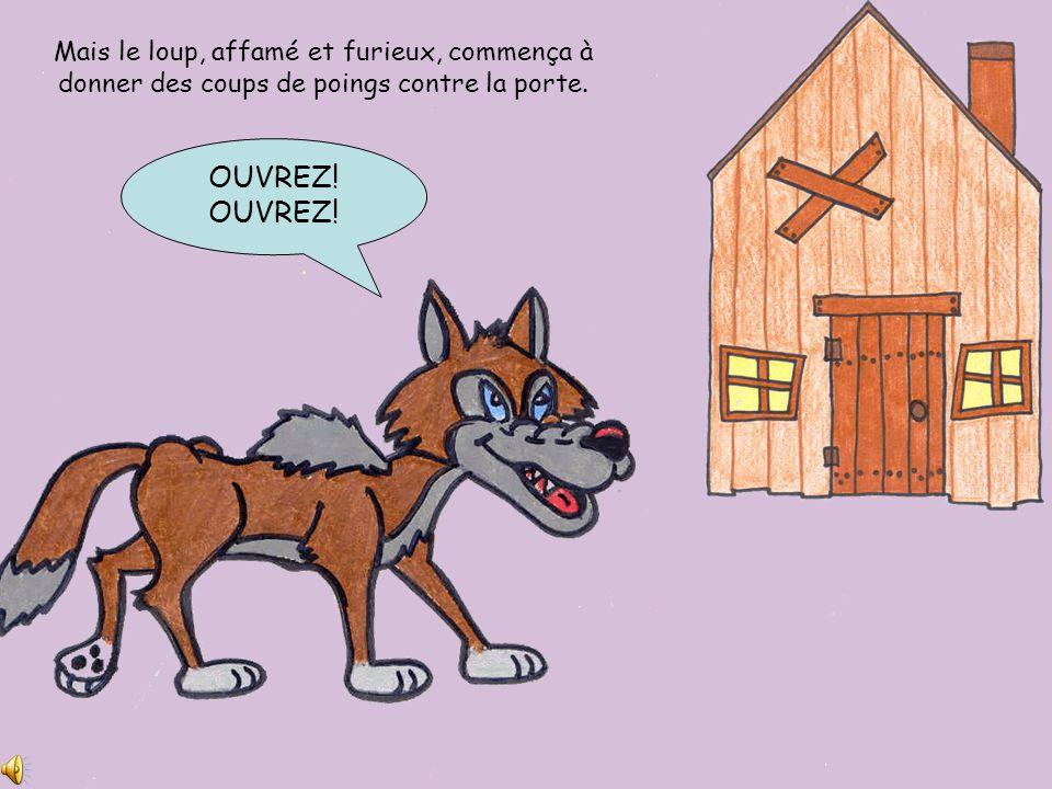 Mais le loup, affamé et furieux, commença à donner des coups de poings contre la porte.