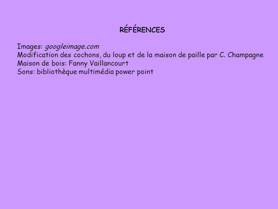RÉFÉRENCES Images: googleimage.com. Modification des cochons, du loup et de la maison de paille par C. Champagne.