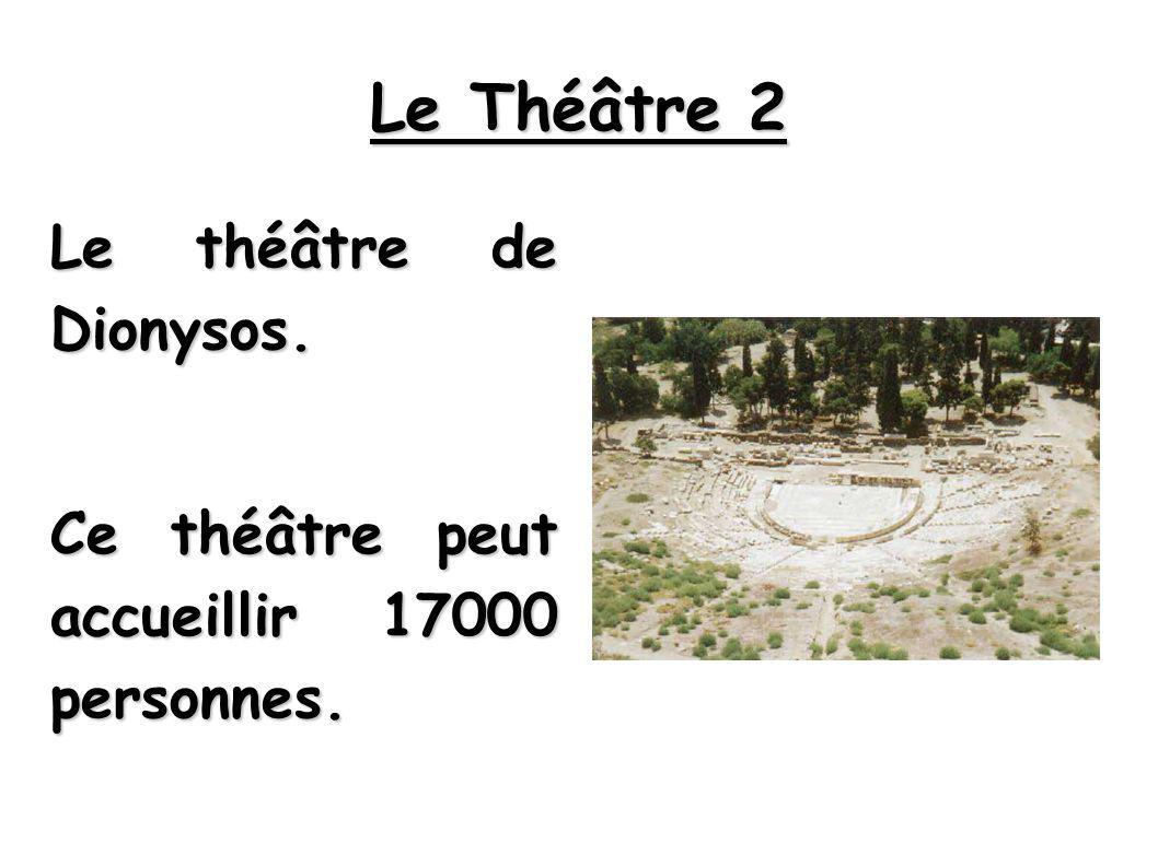 Le Théâtre 2 Le théâtre de Dionysos.