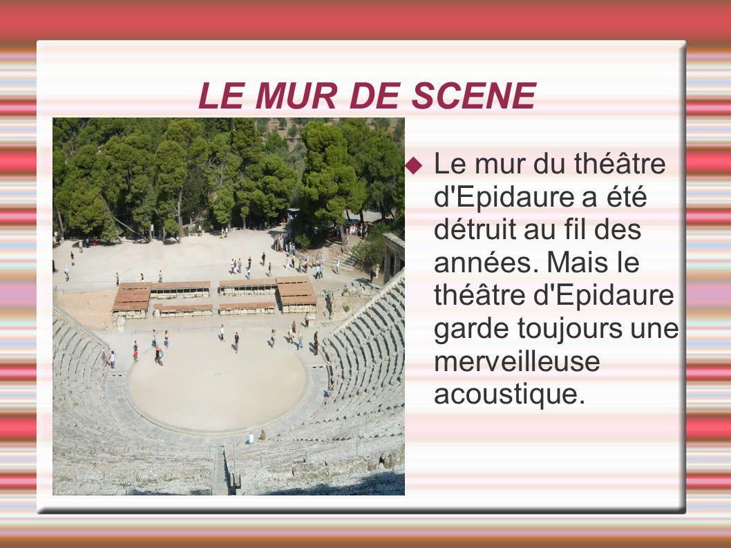 LE MUR DE SCENE Le mur du théâtre d Epidaure a été détruit au fil des années.