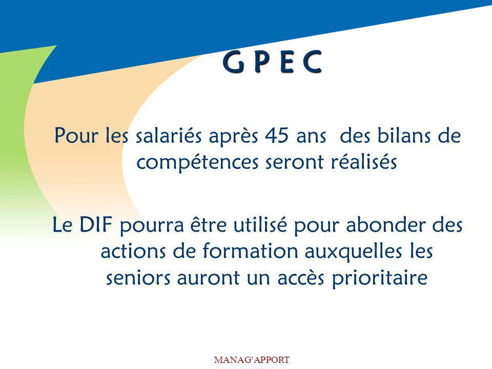 G P E C Pour les salariés après 45 ans des bilans de compétences seront réalisés.