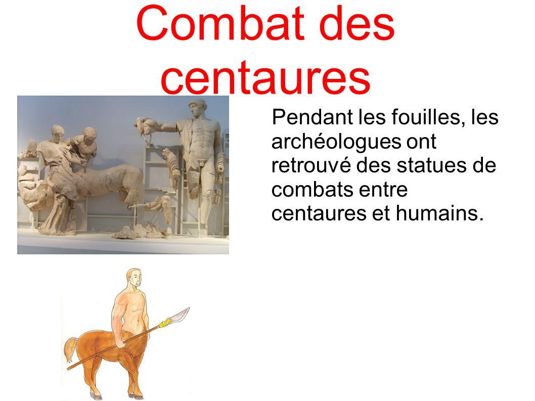 Combat des centaures Pendant les fouilles, les archéologues ont retrouvé des statues de combats entre centaures et humains.