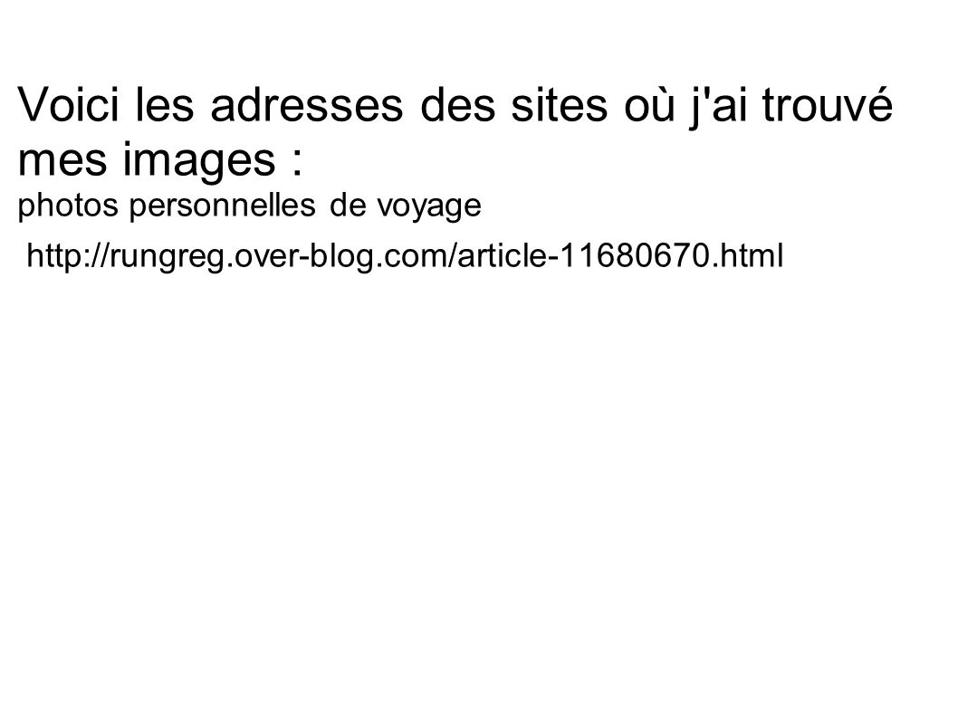 Voici les adresses des sites où j ai trouvé mes images : photos personnelles de voyage http://rungreg.over-blog.com/article-11680670.html
