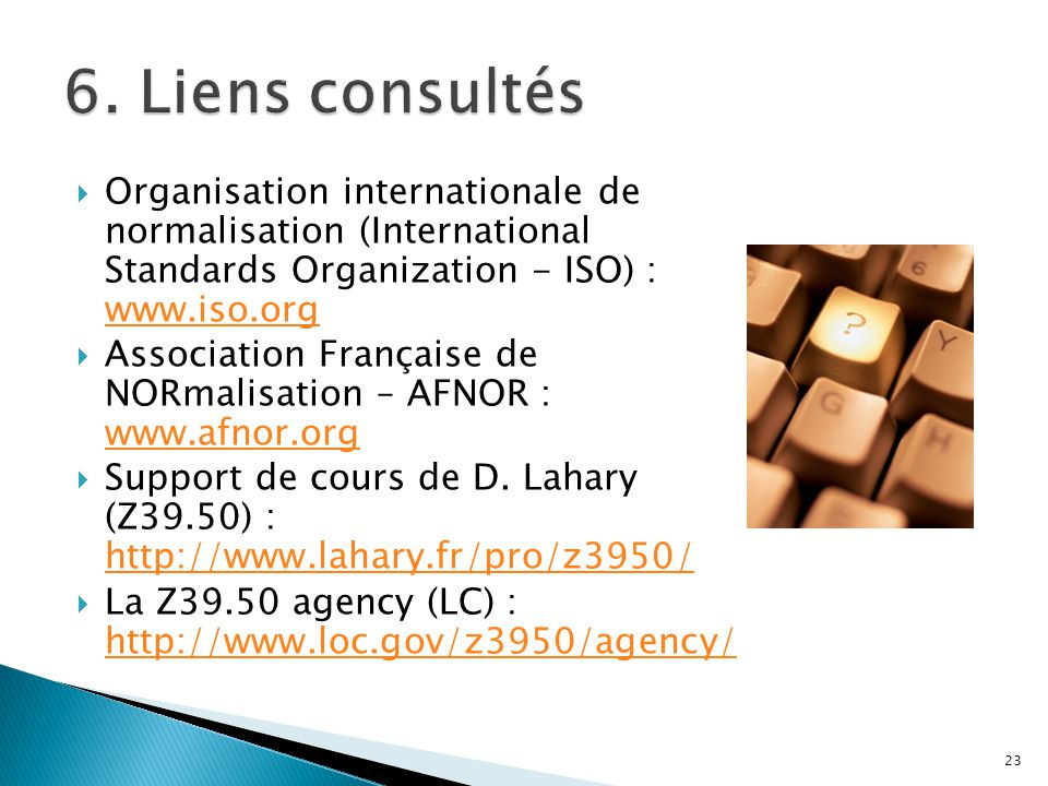 6. Liens consultés Organisation internationale de normalisation (International Standards Organization - ISO) : www.iso.org.