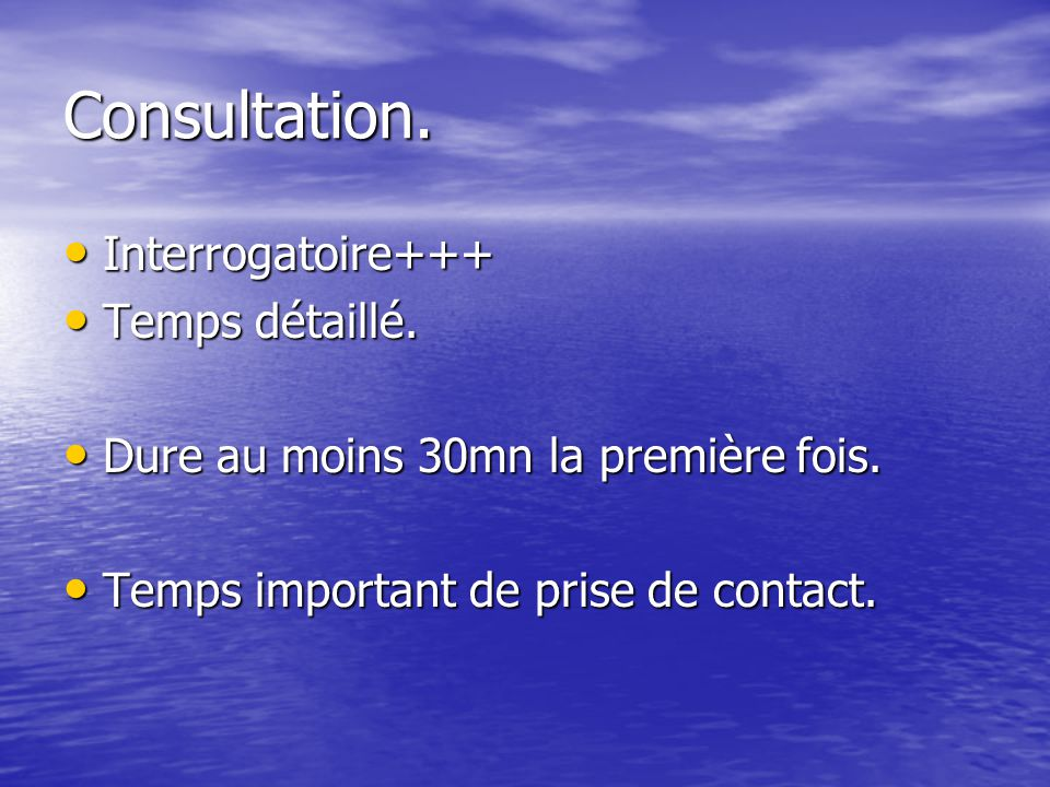Consultation. Interrogatoire+++ Temps détaillé.
