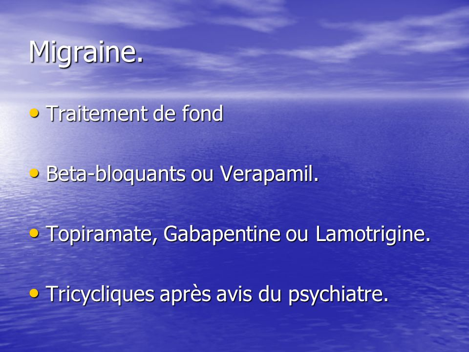 Migraine. Traitement de fond Beta-bloquants ou Verapamil.