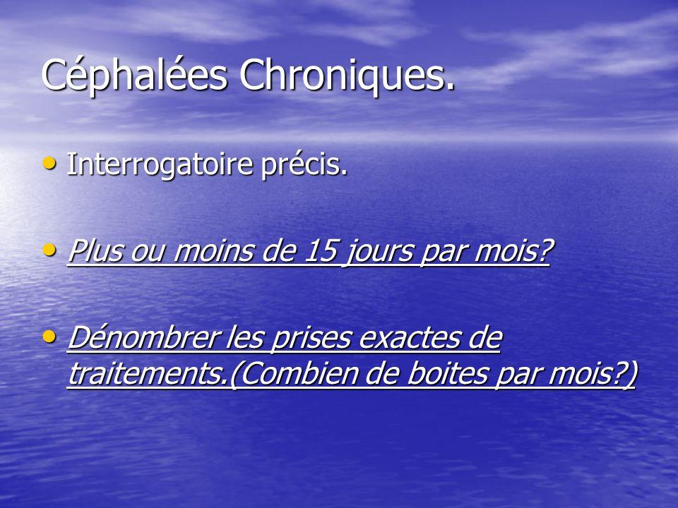 Céphalées Chroniques. Interrogatoire précis.