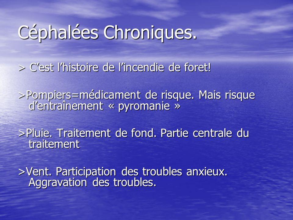 Céphalées Chroniques. > C'est l'histoire de l'incendie de foret!