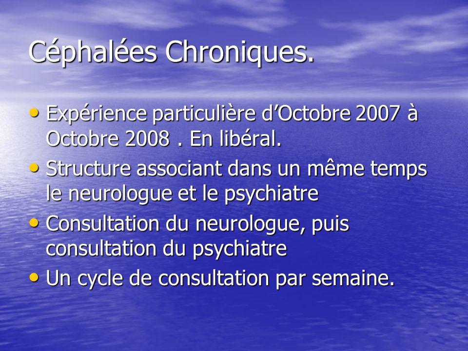 Céphalées Chroniques. Expérience particulière d'Octobre 2007 à Octobre 2008 . En libéral.