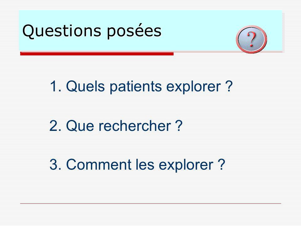 Questions posées 1. Quels patients explorer 2. Que rechercher