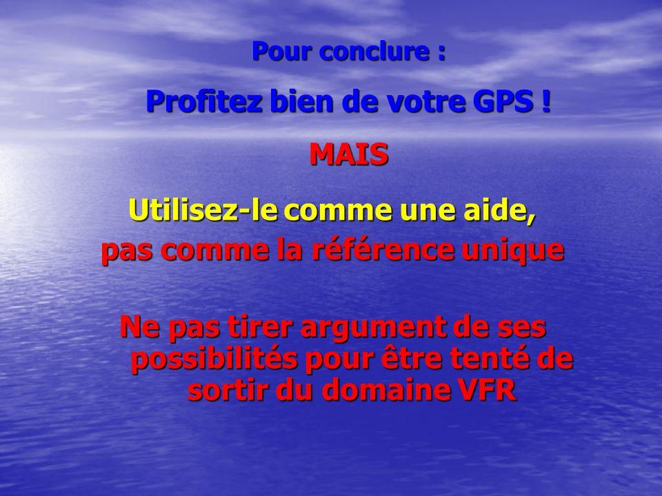 Pour conclure : Profitez bien de votre GPS ! MAIS