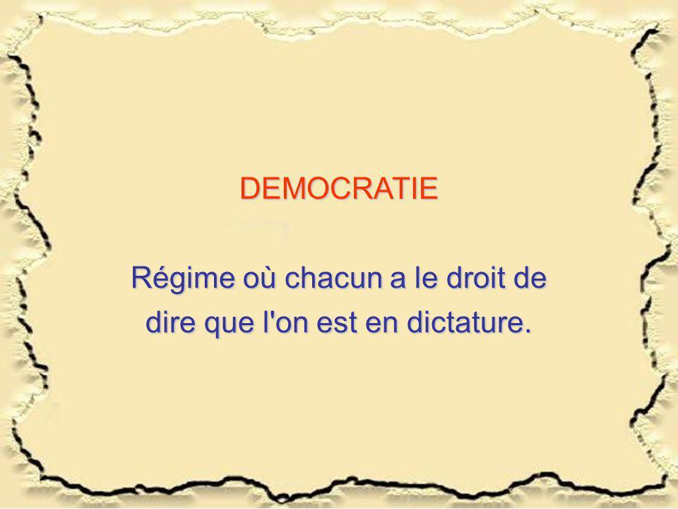 Régime où chacun a le droit de dire que l on est en dictature.