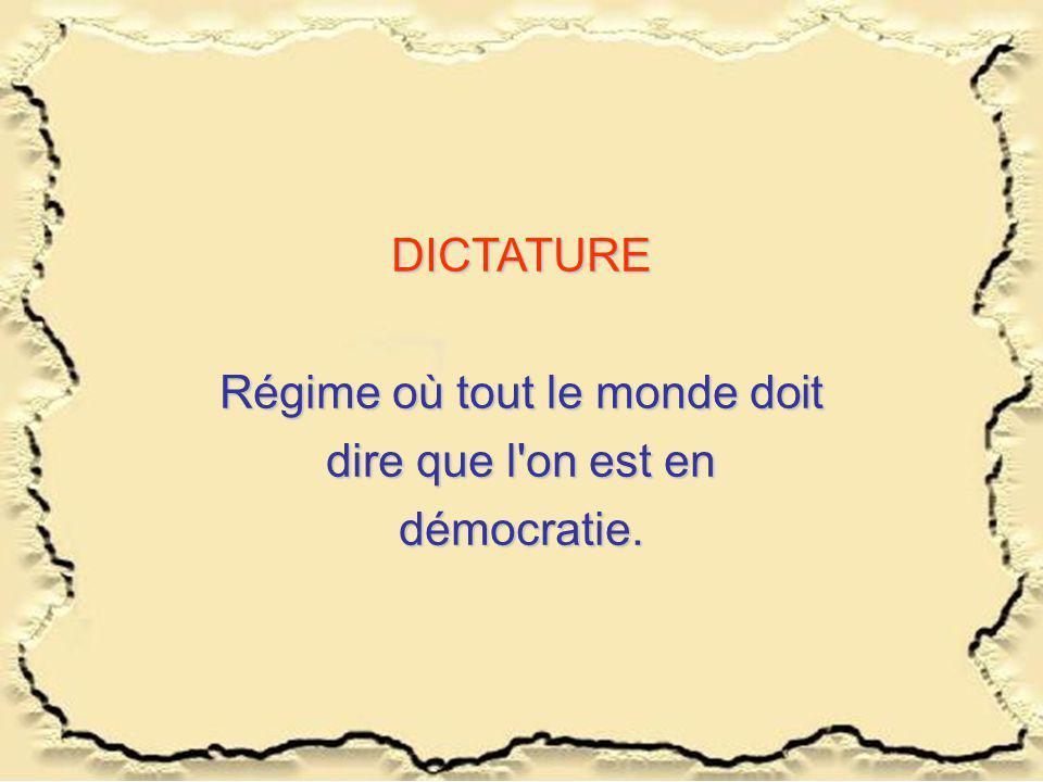 Régime où tout le monde doit dire que l on est en démocratie.