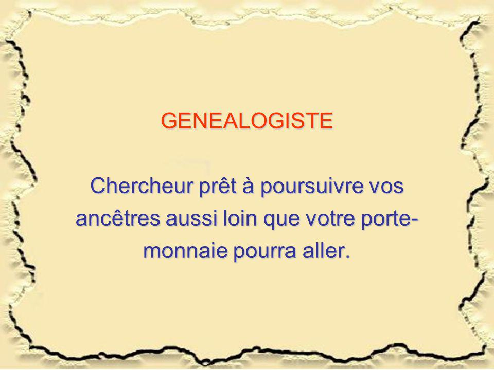 GENEALOGISTE Chercheur prêt à poursuivre vos ancêtres aussi loin que votre porte-monnaie pourra aller.