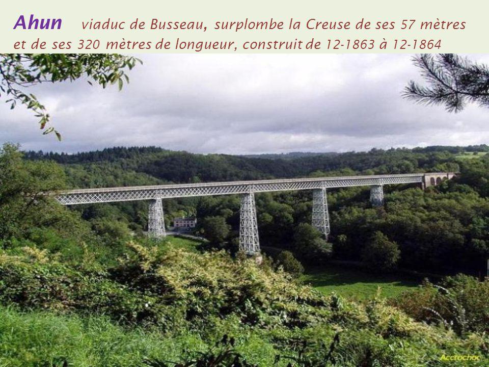 Ahun viaduc de Busseau, surplombe la Creuse de ses 57 mètres et de ses 320 mètres de longueur, construit de 12-1863 à 12-1864