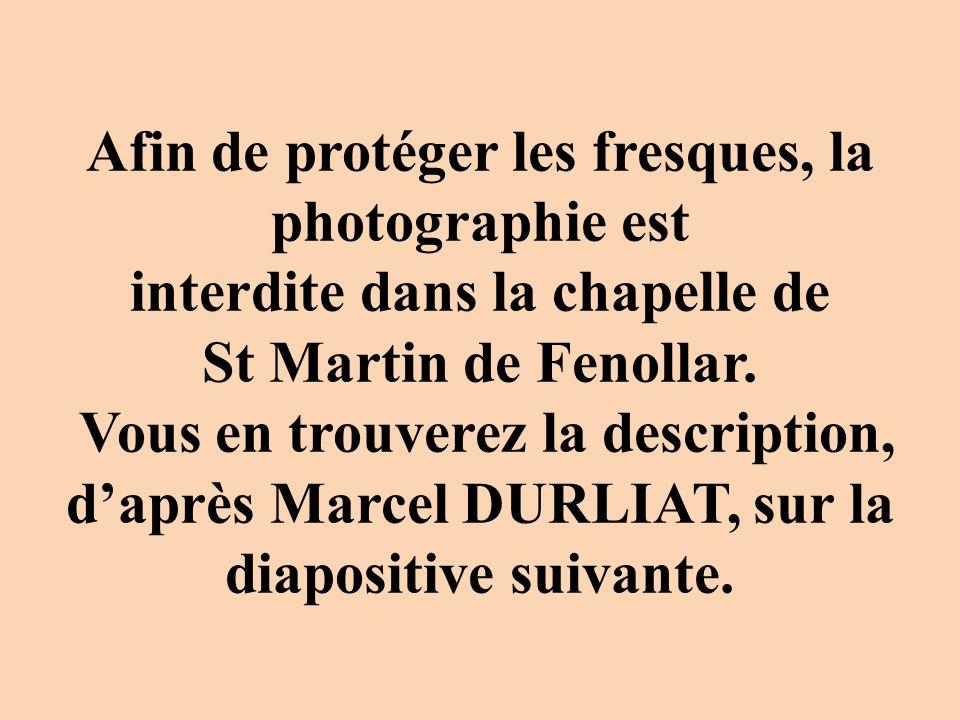 Afin de protéger les fresques, la photographie est interdite dans la chapelle de St Martin de Fenollar.