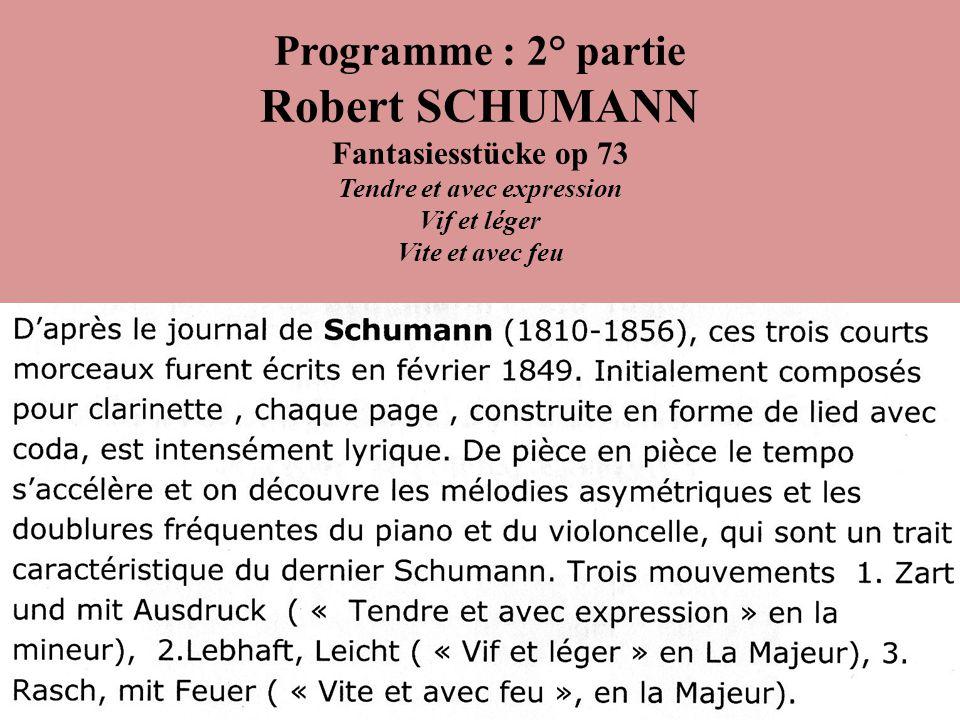 Programme : 2° partie Robert SCHUMANN Fantasiesstücke op 73 Tendre et avec expression Vif et léger Vite et avec feu