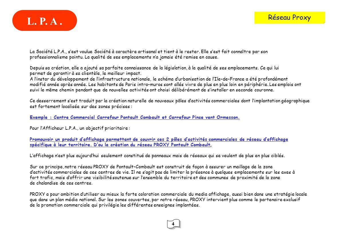 L. P. A . Réseau Proxy. La Société L.P.A., s'est voulue Société à caractère artisanal et tient à le rester. Elle s'est fait connaître par son.