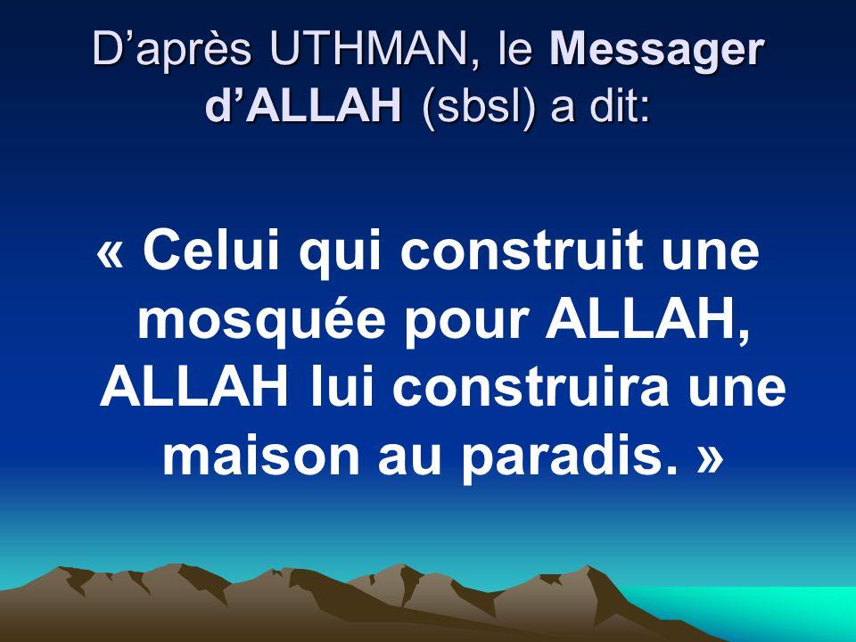 D'après UTHMAN, le Messager d'ALLAH (sbsl) a dit: