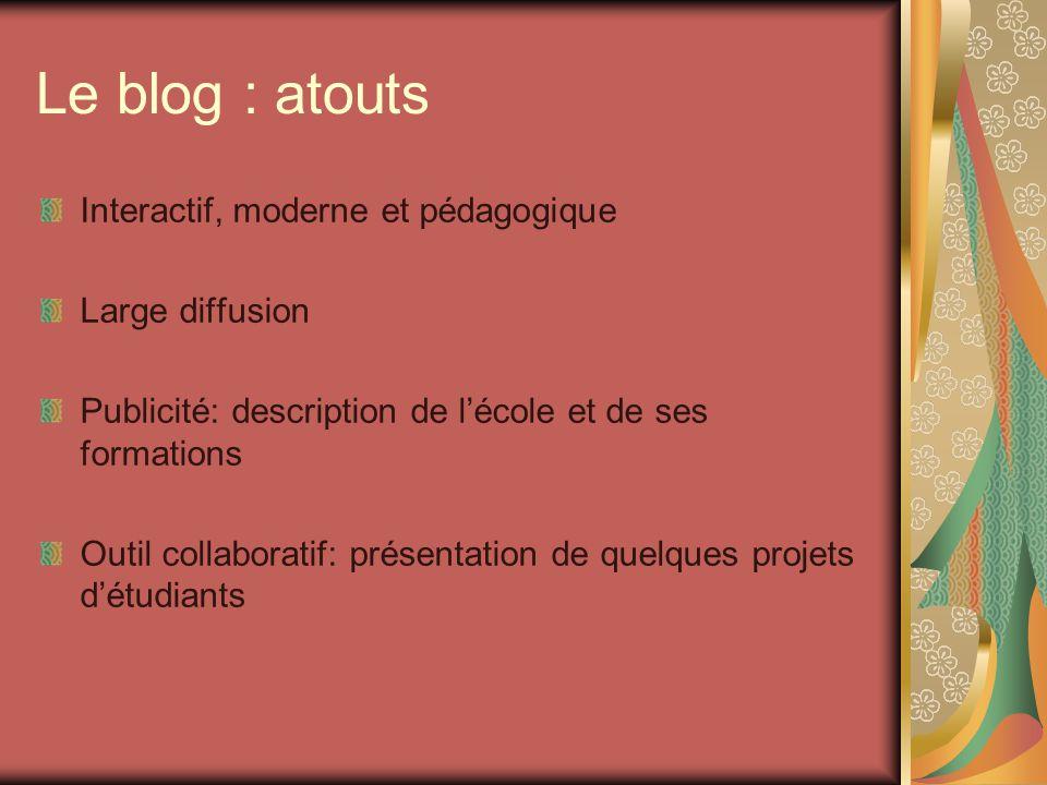 Le blog : atouts Interactif, moderne et pédagogique Large diffusion