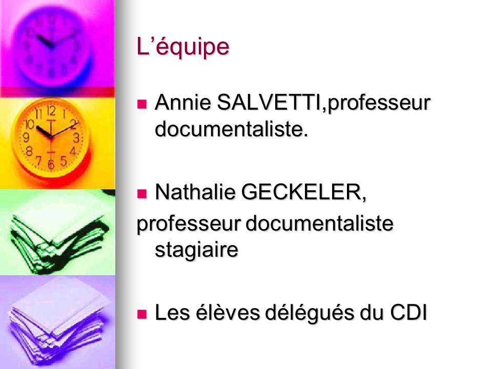 L'équipe Annie SALVETTI,professeur documentaliste. Nathalie GECKELER,