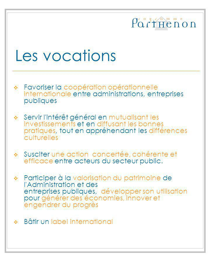 Les vocations Favoriser la coopération opérationnelle internationale entre administrations, entreprises publiques.