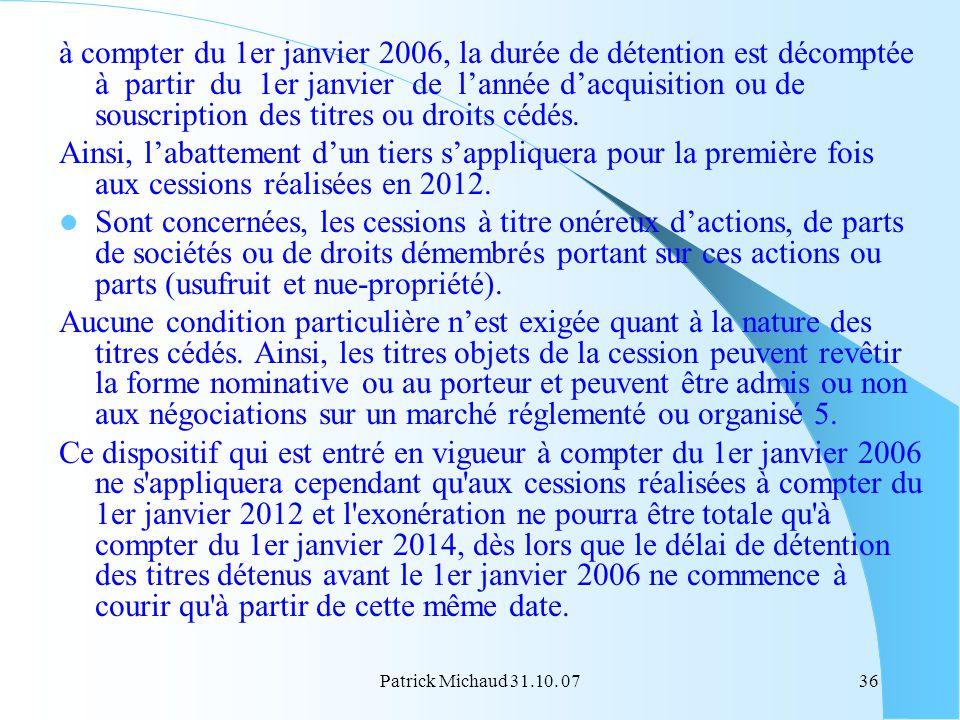 à compter du 1er janvier 2006, la durée de détention est décomptée à partir du 1er janvier de l'année d'acquisition ou de souscription des titres ou droits cédés.