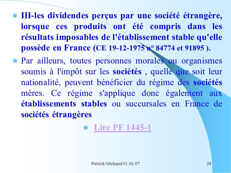III-les dividendes perçus par une société étrangère, lorsque ces produits ont été compris dans les résultats imposables de l établissement stable qu elle possède en France (CE 19-12-1975 n° 84774 et 91895 ).