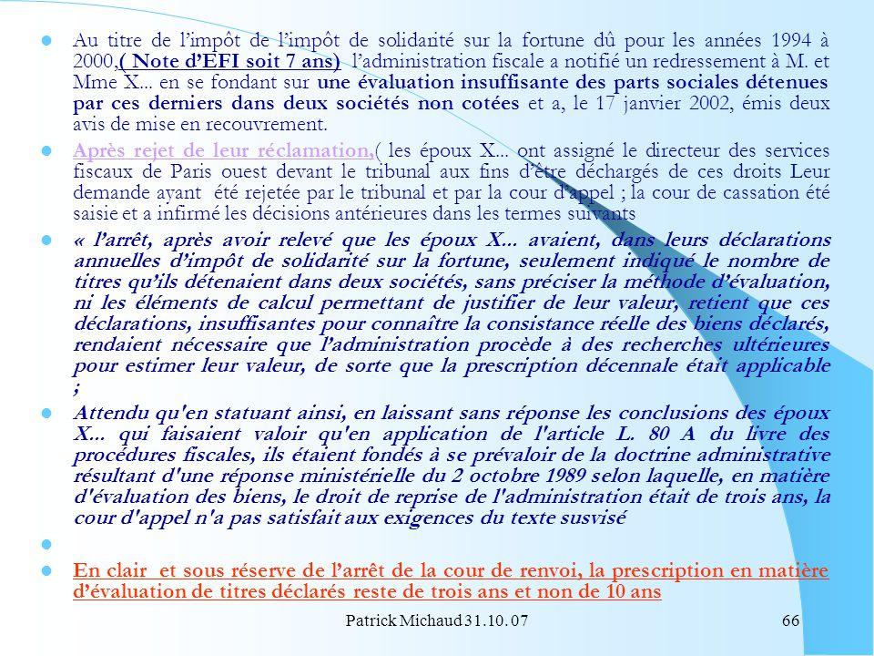 Au titre de l'impôt de l'impôt de solidarité sur la fortune dû pour les années 1994 à 2000,( Note d'EFI soit 7 ans) l'administration fiscale a notifié un redressement à M. et Mme X... en se fondant sur une évaluation insuffisante des parts sociales détenues par ces derniers dans deux sociétés non cotées et a, le 17 janvier 2002, émis deux avis de mise en recouvrement.