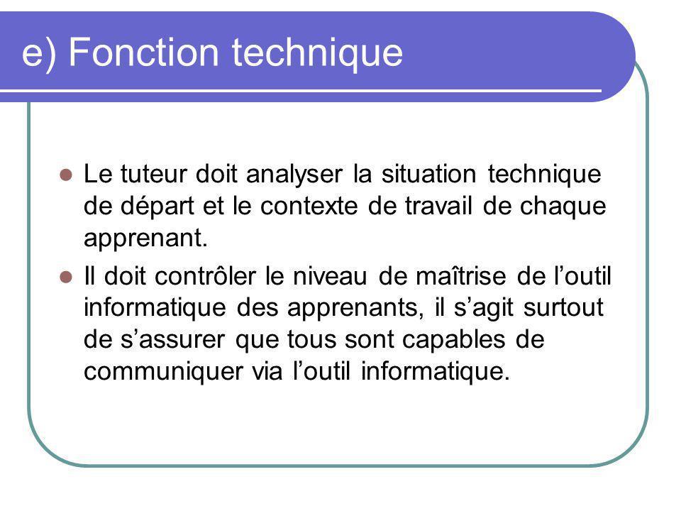 e) Fonction technique Le tuteur doit analyser la situation technique de départ et le contexte de travail de chaque apprenant.