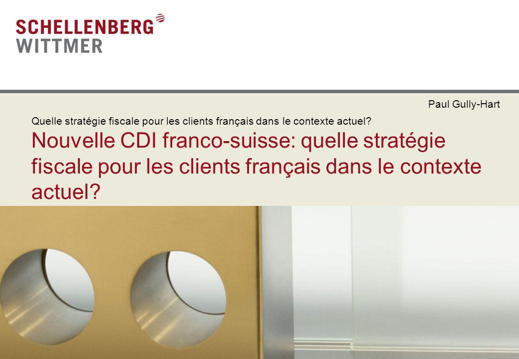 Nouvelle CDI franco-suisse: quelle stratégie fiscale pour les clients français dans le contexte actuel