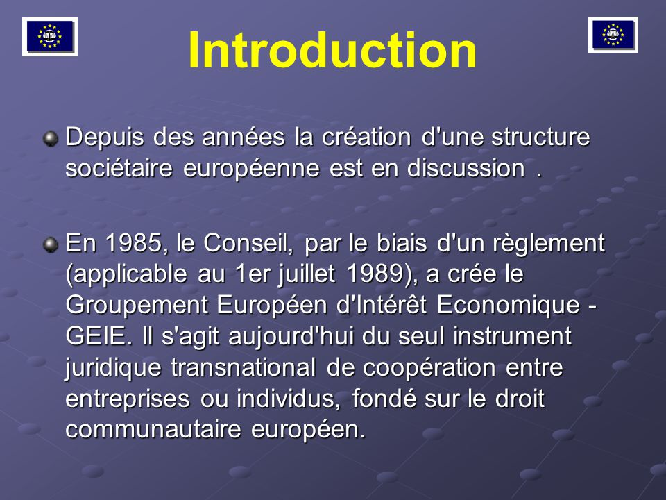 Introduction Depuis des années la création d une structure sociétaire européenne est en discussion .