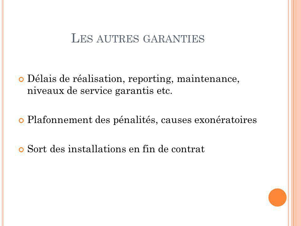 Les autres garanties Délais de réalisation, reporting, maintenance, niveaux de service garantis etc.
