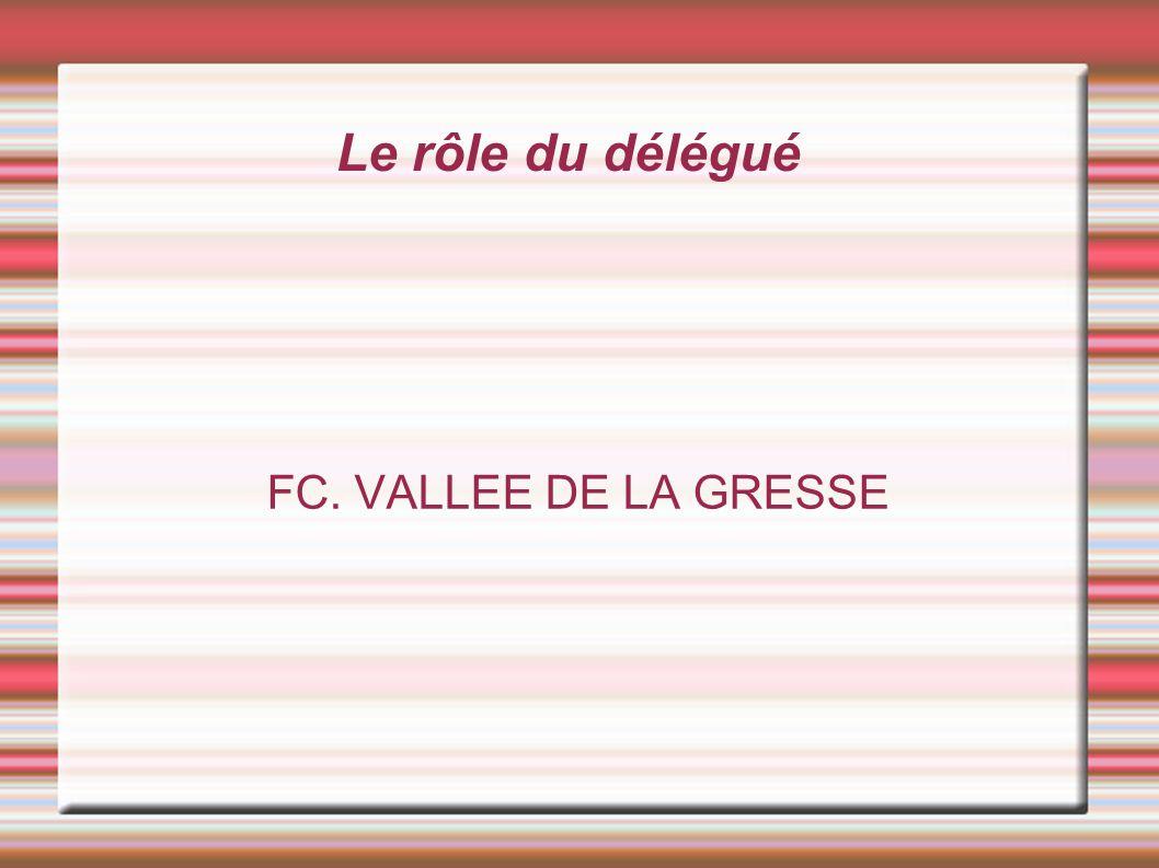 Le rôle du délégué FC. VALLEE DE LA GRESSE