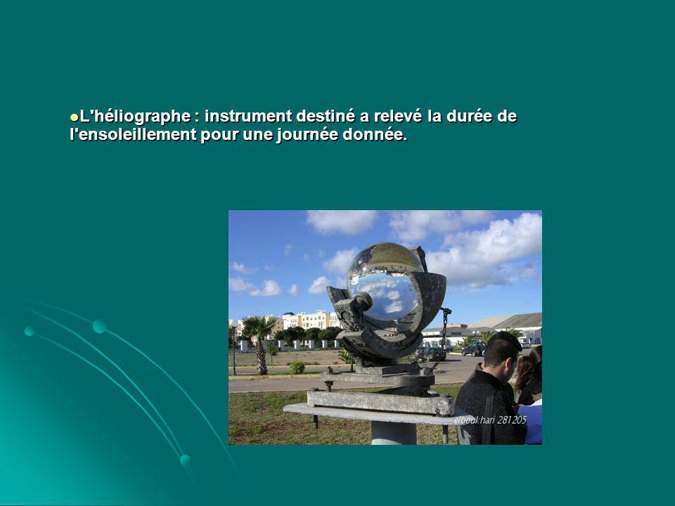 L héliographe : instrument destiné a relevé la durée de l ensoleillement pour une journée donnée.