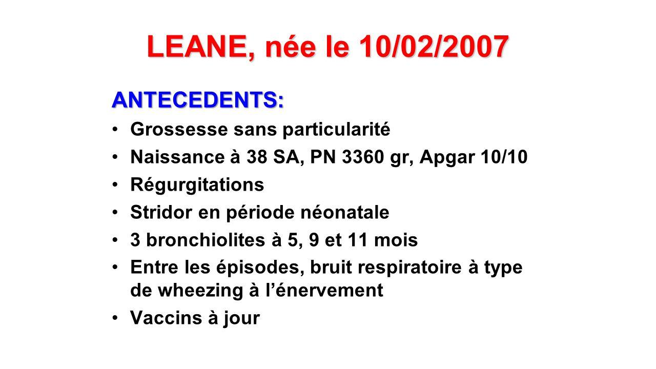 LEANE, née le 10/02/2007 ANTECEDENTS: Grossesse sans particularité