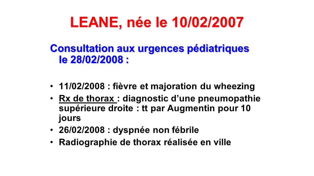 LEANE, née le 10/02/2007 Consultation aux urgences pédiatriques le 28/02/2008 : 11/02/2008 : fièvre et majoration du wheezing.