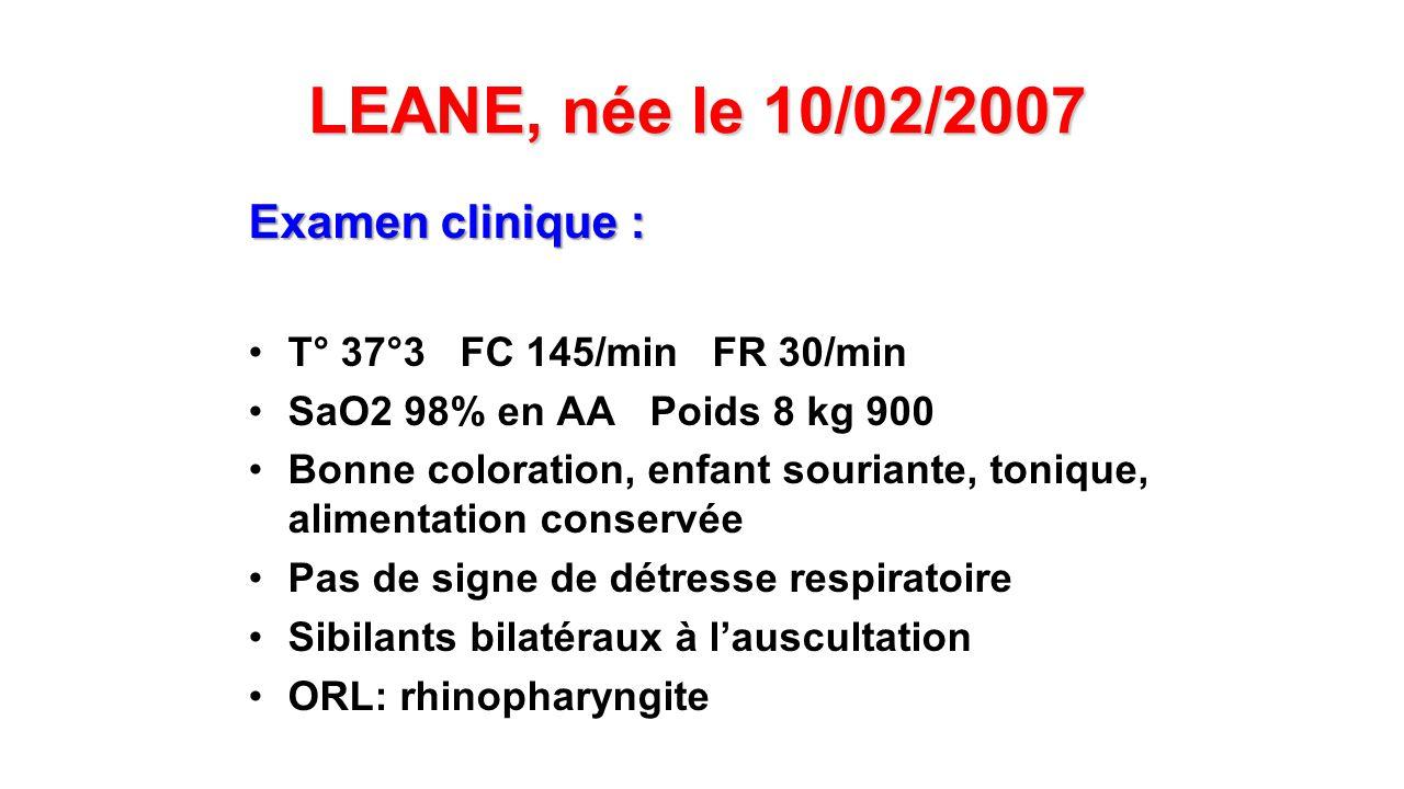 LEANE, née le 10/02/2007 Examen clinique :