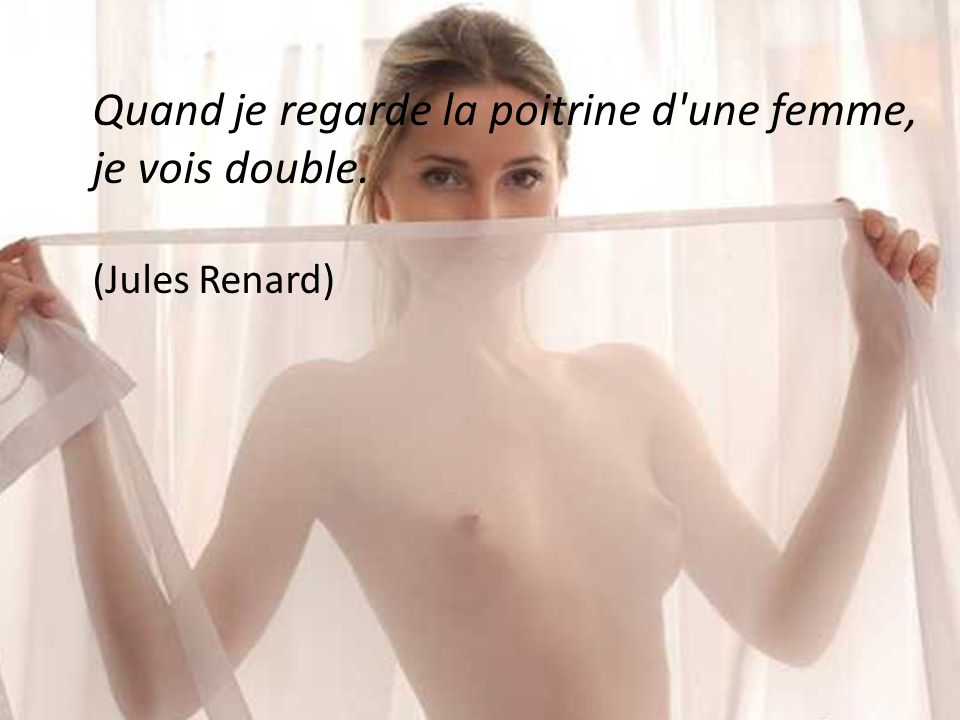 Quand je regarde la poitrine d une femme, je vois double.