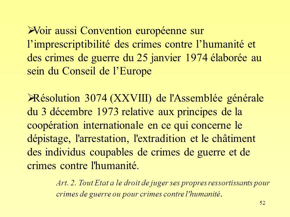 Voir aussi Convention européenne sur l'imprescriptibilité des crimes contre l'humanité et des crimes de guerre du 25 janvier 1974 élaborée au sein du Conseil de l'Europe